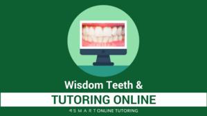 Wisdom teeth and tutoring online