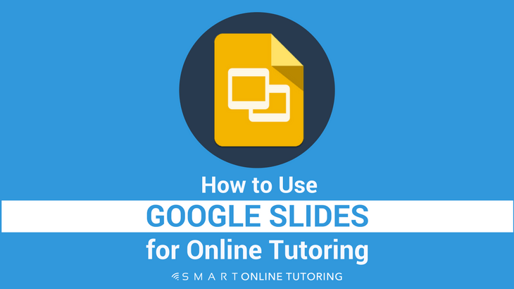How to use Google Slides for online tutoring